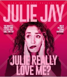 Julie Jay: Julie Really Love Me? @ Whale Theatre